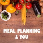 Meal Planning & You – 3 Ways Meal Planning Supports Your Health